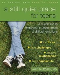 A Still Quiet Place for Teens by Amy Saltzman