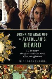 Drinking Arak Off an Ayatollah's Beard by Nicholas Jubber image