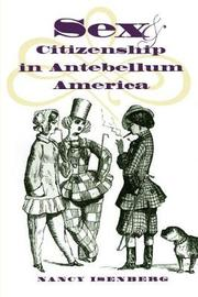 Sex and Citizenship in Antebellum America by Nancy Isenberg