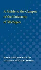 Guide to the Campus of the University of Michigan by Margo MacInnes