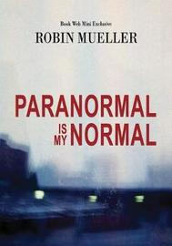 Paranormal Is My Normal by Robin Mueller