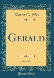 Gerald, Vol. 1 of 3 (Classic Reprint) by Eleanor C Price