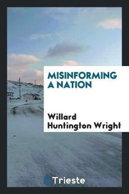 Misinforming a Nation by Willard Wright