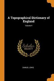 A Topographical Dictionary of England; Volume 4 by Samuel Lewis