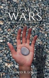 The Figment Wars: Search for the Caretaker by David R. Lord