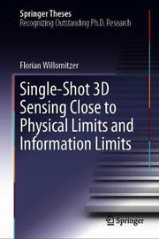 Single-Shot 3D Sensing Close to Physical Limits and Information Limits by Florian Willomitzer