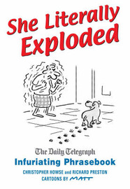 "She Literally Exploded: The ""Daily Telegraph"" Infuriating Phrasebook by Christopher Howse image"