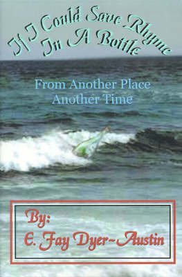 If I Could Save Rhyme in a Bottle: From Another Place...Another Time by E. Fay Dyer-Austin image