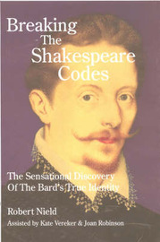 Breaking the Shakespeare Codes: The Sensational Discovery of the Bard's True Identity by Robert Nield image