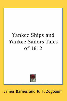 Yankee Ships and Yankee Sailors Tales of 1812 by James Barnes