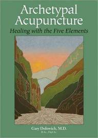 Archetypal Acupuncture by Gary Dolowich