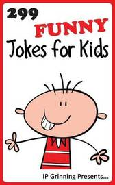 299 Funny Jokes for Kids: Joke Books for Kids by I P Grinning