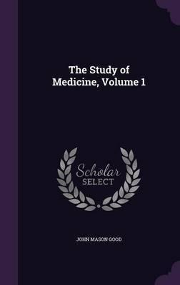 The Study of Medicine, Volume 1 by John Mason Good image