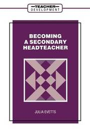 Becoming a Secondary Headteacher by Julia Evetts