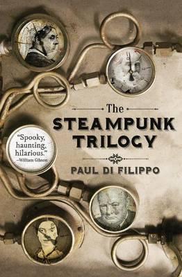The Steampunk Trilogy by Paul Di Filippo
