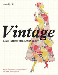 Vintage Dress Patterns of the 20th Century by Anne Tyrrell