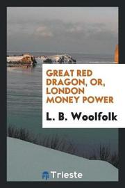Great Red Dragon, Or, London Money Power by L B Woolfolk
