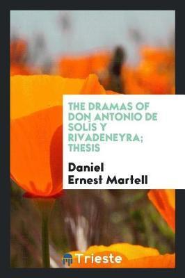 The Dramas of Don Antonio de Sol s y Rivadeneyra; Thesis by Daniel Ernest Martell image