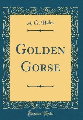 Golden Gorse (Classic Reprint) by A G Hales