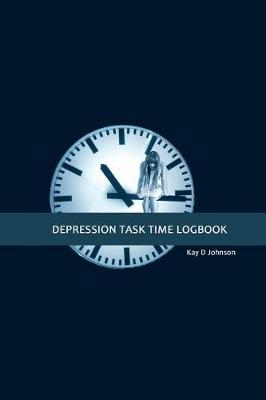 Depression Task Time Logbook by Kay D Johnson image
