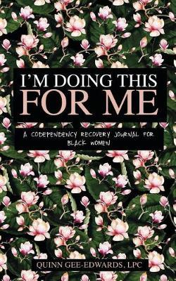 I'm Doing This For Me by Quinn Gee-Edwards
