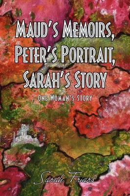 Maud's Memoirs, Peter's Portrait, Sarah's Story by Sarah Friars image