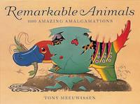 Remarkable Animals: 1000 Amazing Amalgamations by Tony Meeuwissen image