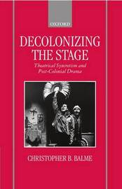 Decolonizing the Stage by Christopher B. Balme image