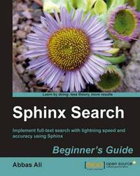 Sphinx Search Beginner's Guide by Abbas Ali