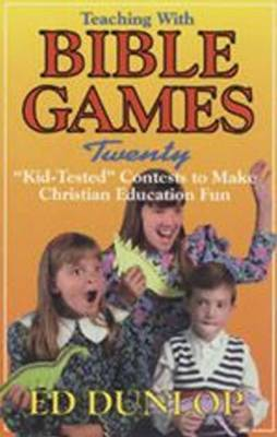 Teaching with Bible Games by Ed Dunlop image