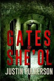 Gates of She'ol by Justin Fulkerson