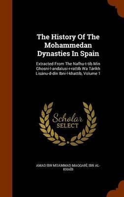 The History of the Mohammedan Dynasties in Spain by Ibn Al-Kha