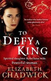To Defy A King by Elizabeth Chadwick