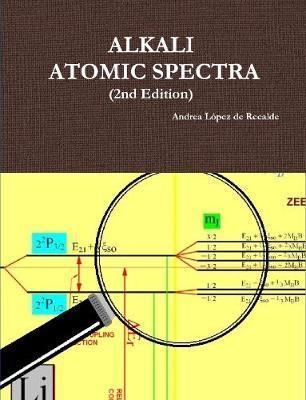 Alkali Atomic Spectra - 2nd Edition by Andrea Lopez de Recalde