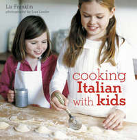Cooking Italian with Kids by Liz Franklin