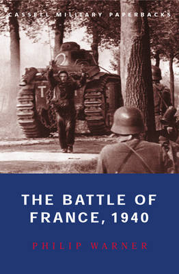 The Battle of France, 1940 by Philip Warner