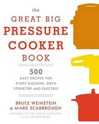 The Great Big Pressure Cooker Book by Bruce Weinstein