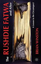 The Rushdie Fatwa and After by Brian Winston