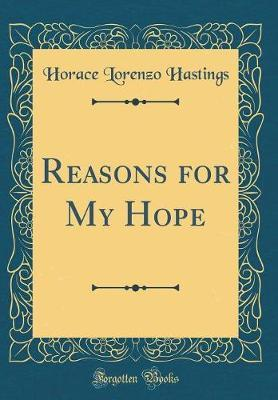 Reasons for My Hope (Classic Reprint) by Horace Lorenzo Hastings