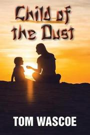 Child of the Dust by Tom Wascoe