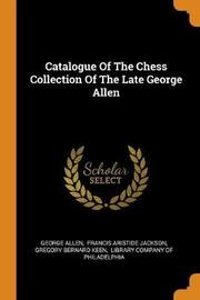 Catalogue of the Chess Collection of the Late George Allen by George Allen
