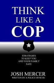 Think Like a Cop by Josh Mercer