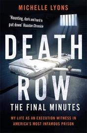 Death Row: The Final Minutes by Michelle Lyons