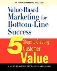 Value-Based Marketing for Bottom-Line Success by J.Nicholas DeBonis