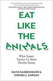 Eat Like the Animals by David Raubenheimer