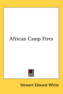 African Camp Fires by Stewart Edward White image