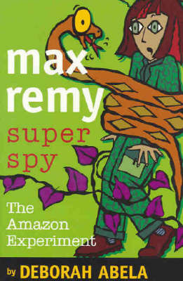 Max Remy Superspy 5: The Amazon Experiment by Deborah Abela