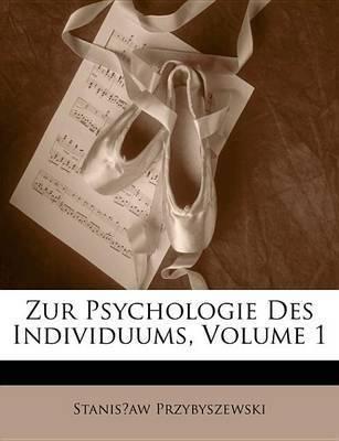 Zur Psychologie Des Individuums, Volume 1 by Stanis?aw Przybyszewski