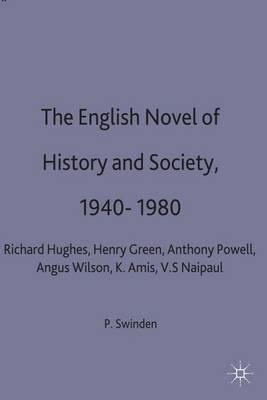 The English Novel of History and Society, 1940-80 by Patrick Swinden