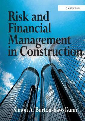 Risk and Financial Management in Construction by Simon A. Burtonshaw-Gunn